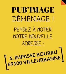 Pub'Image déménage au 6 impasse Bourru à Villeurbanne